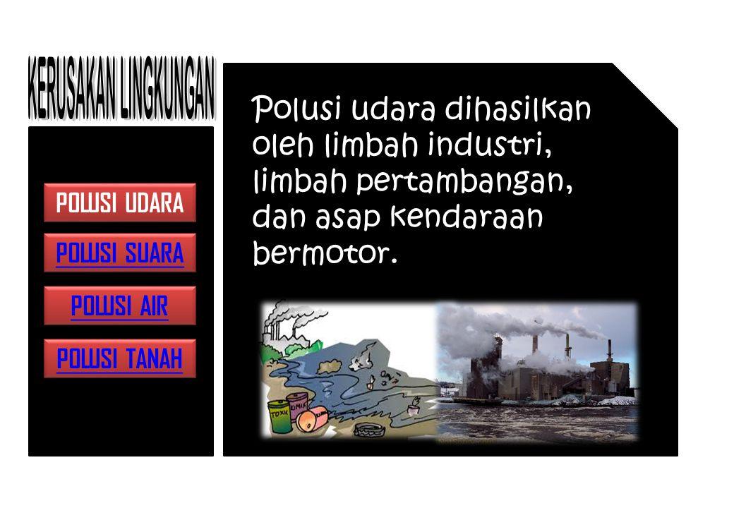 POLUSI UDARA Polusi udara dihasilkan oleh limbah industri, limbah pertambangan, dan asap kendaraan bermotor.