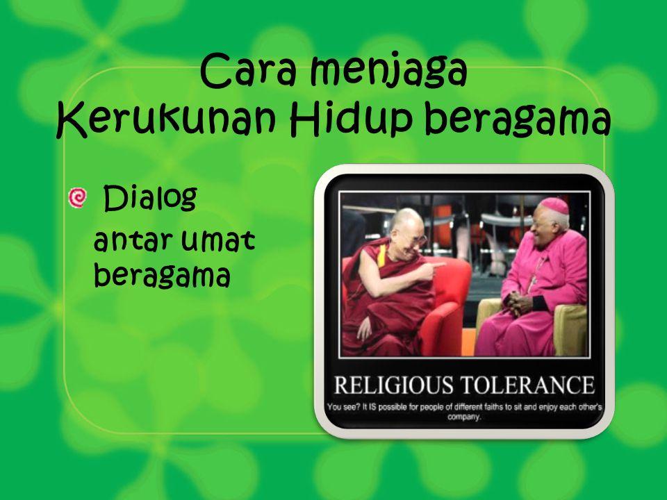 Cara menjaga Kerukunan Hidup beragama Dialog antar umat beragama