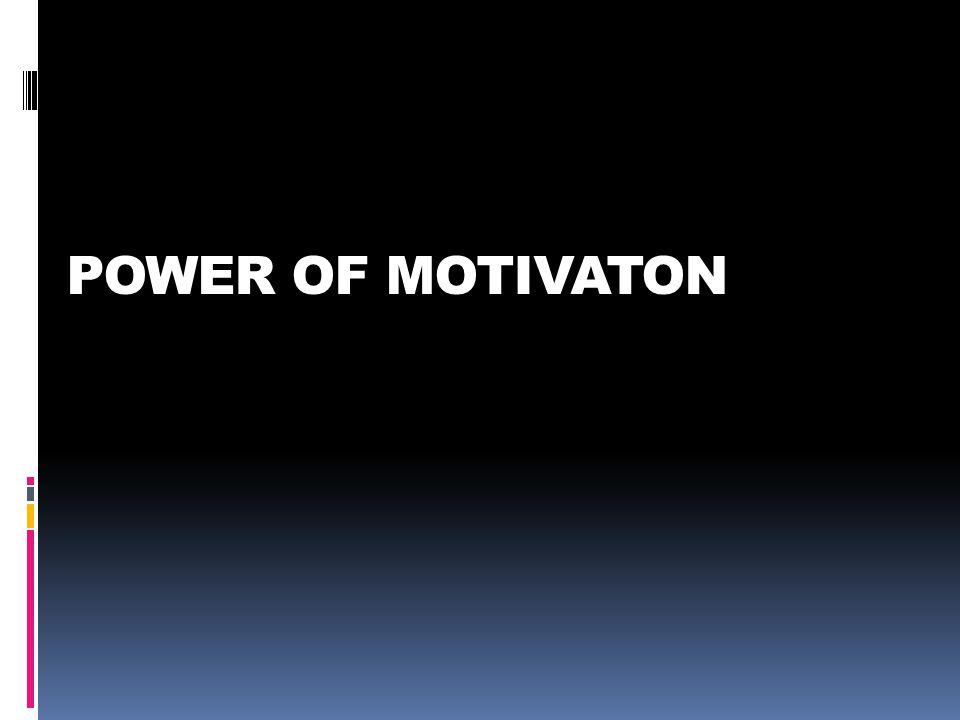 POWER OF MOTIVATON