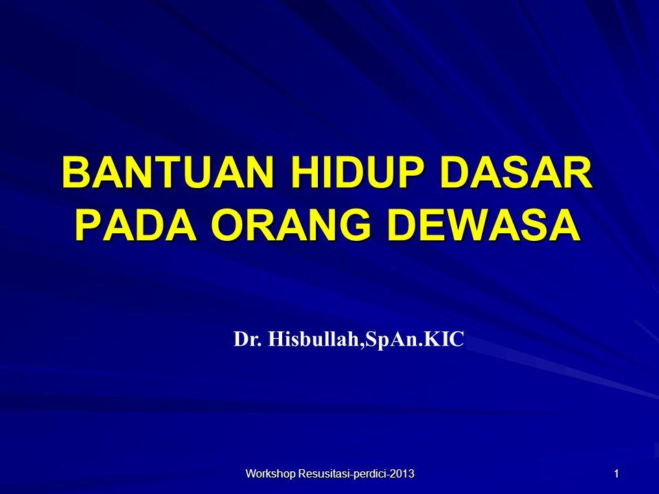 1 BANTUAN HIDUP DASAR PADA ORANG DEWASA Dr. Hisbullah,SpAn.KIC Workshop Resusitasi-perdici-2013