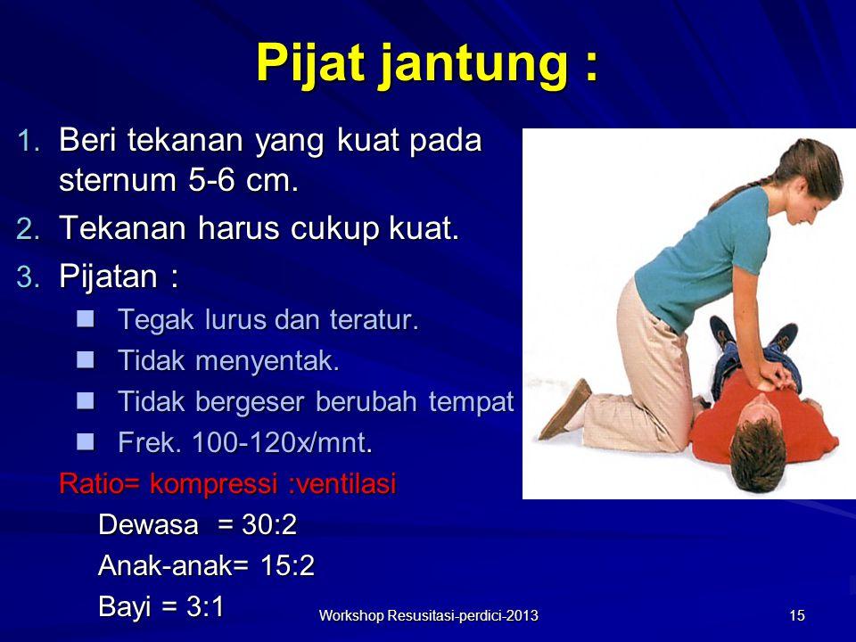 Pijat jantung : 1. Beri tekanan yang kuat pada sternum 5-6 cm. 2. Tekanan harus cukup kuat. 3. Pijatan : nTegak lurus dan teratur. nTidak menyentak. n