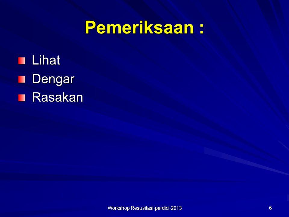 Pemeriksaan : LihatDengarRasakan Workshop Resusitasi-perdici-2013 6