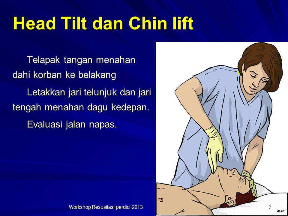 Head Tilt dan Chin lift Telapak tangan menahan dahi korban ke belakang Letakkan jari telunjuk dan jari tengah menahan dagu kedepan.