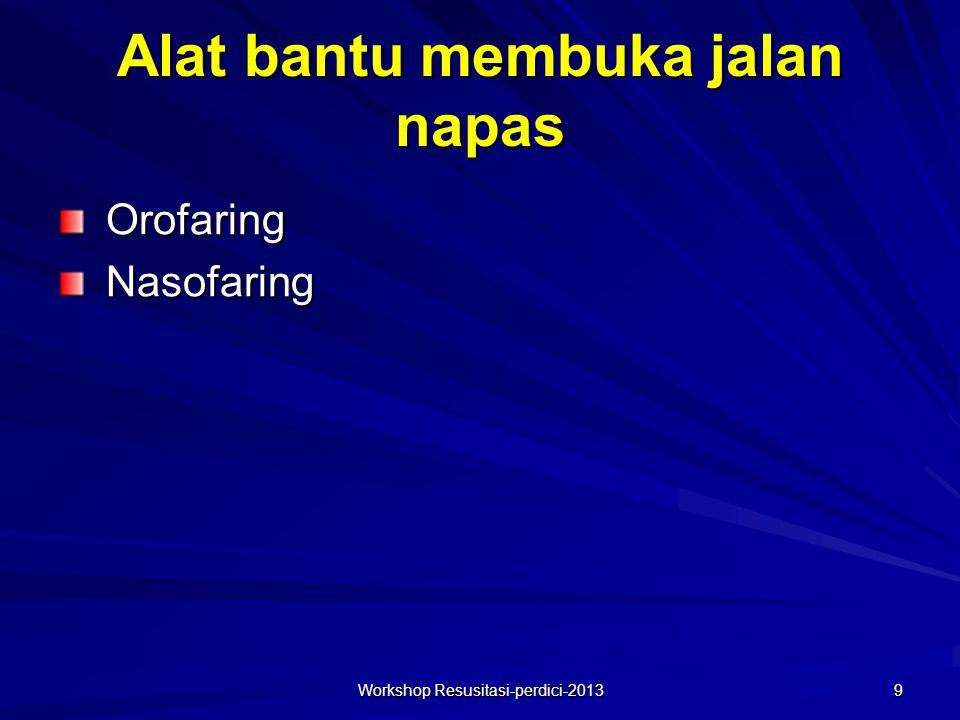 Alat bantu membuka jalan napas OrofaringNasofaring Workshop Resusitasi-perdici-2013 9