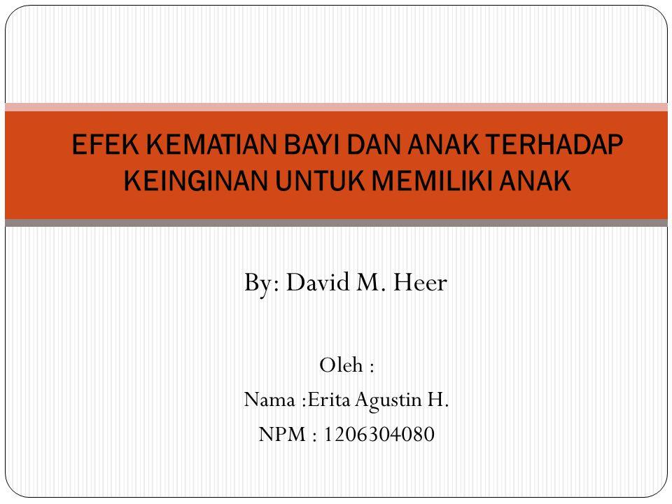Oleh : Nama :Erita Agustin H. NPM : 1206304080 EFEK KEMATIAN BAYI DAN ANAK TERHADAP KEINGINAN UNTUK MEMILIKI ANAK By: David M. Heer