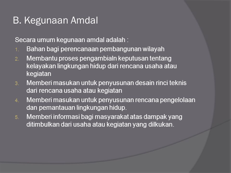 A. Pengertian Amdal  Amdal merupakan singkatan dari analisis mengenai dampak lingkungan.  Amdal adalah kajian dampak besar dan penting terhadap ling