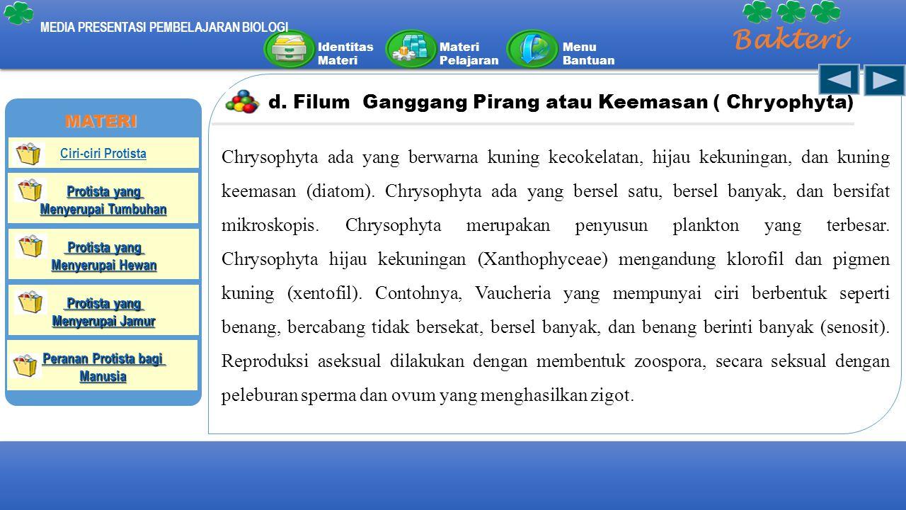 Identitas Materi Materi Pelajaran Menu Bantuan MEDIA PRESENTASI PEMBELAJARAN BIOLOGI Bakteri d. Filum Ganggang Pirang atau Keemasan ( Chryophyta) Chry
