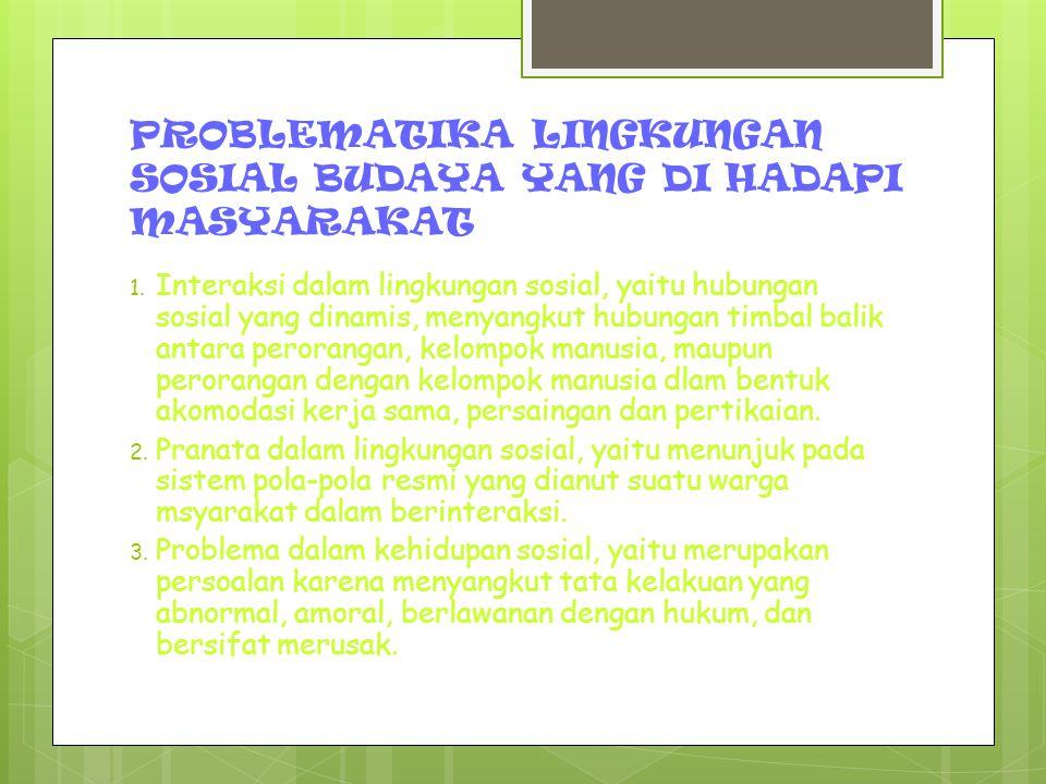 PROBLEMATIKA LINGKUNGAN SOSIAL BUDAYA YANG DI HADAPI MASYARAKAT 1.