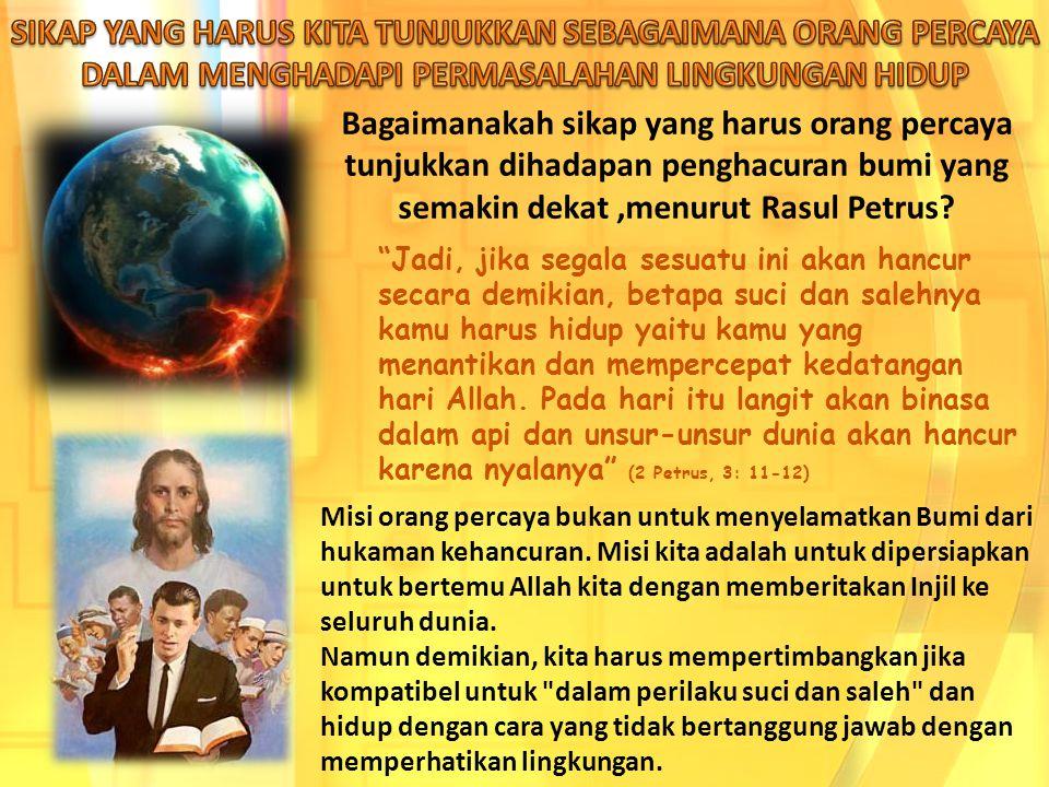 Bagaimanakah sikap yang harus orang percaya tunjukkan dihadapan penghacuran bumi yang semakin dekat,menurut Rasul Petrus.