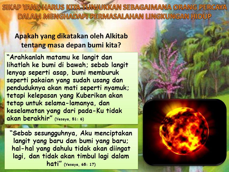 Apakah yang dikatakan oleh Alkitab tentang masa depan bumi kita.