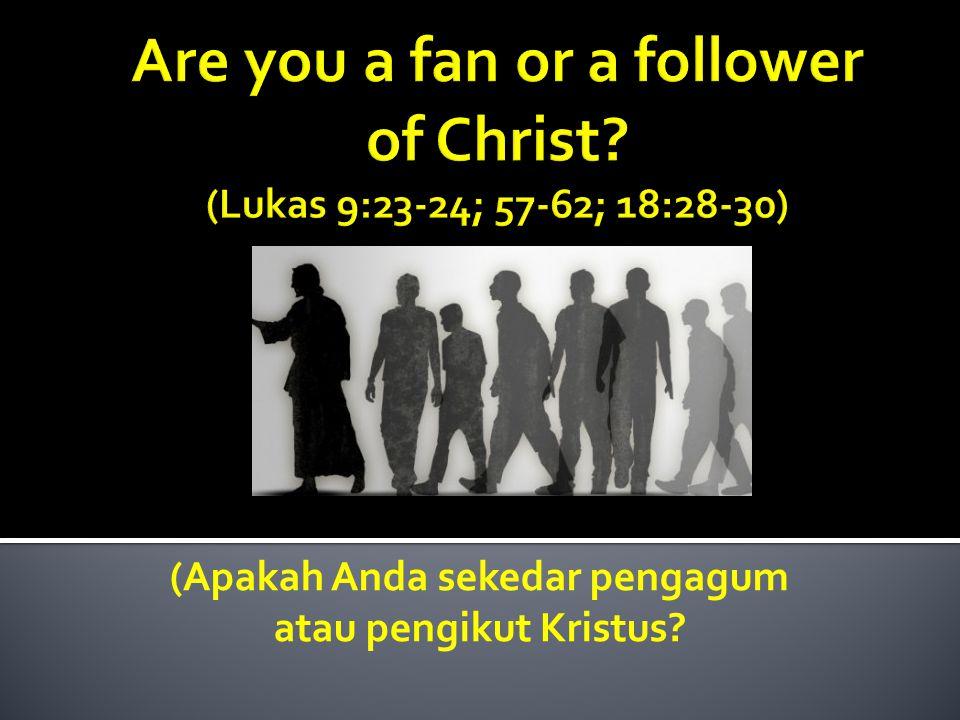 (Apakah Anda sekedar pengagum atau pengikut Kristus?
