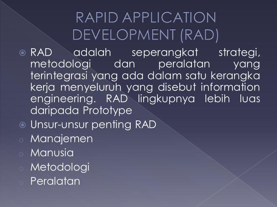  RAD adalah seperangkat strategi, metodologi dan peralatan yang terintegrasi yang ada dalam satu kerangka kerja menyeluruh yang disebut information e