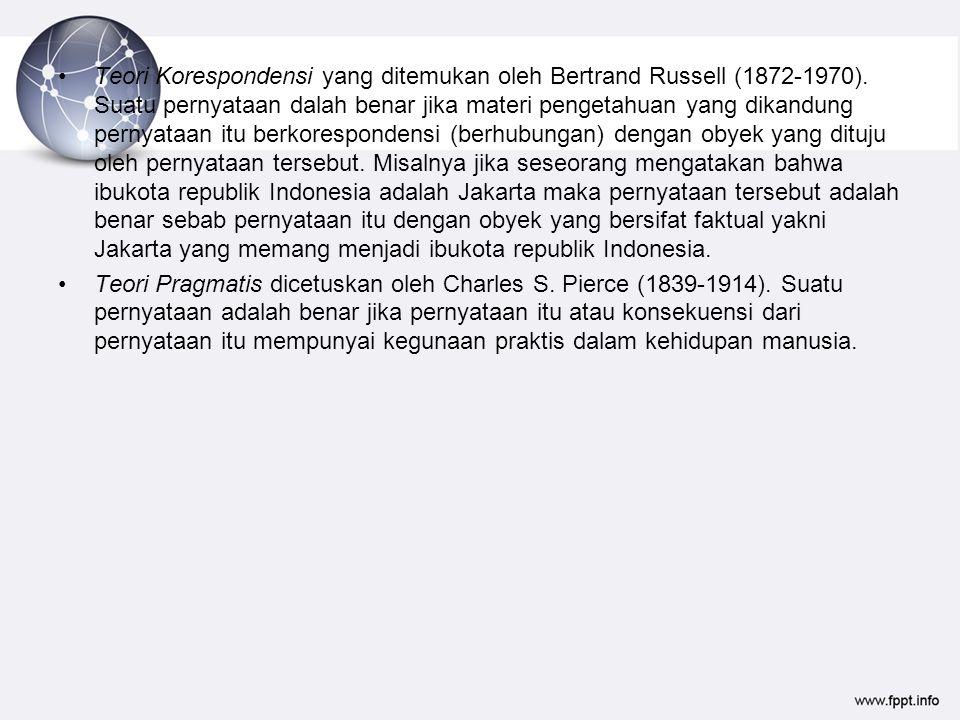 Teori Korespondensi yang ditemukan oleh Bertrand Russell (1872-1970). Suatu pernyataan dalah benar jika materi pengetahuan yang dikandung pernyataan i