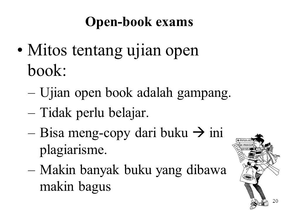 20 Open-book exams Mitos tentang ujian open book: –Ujian open book adalah gampang.