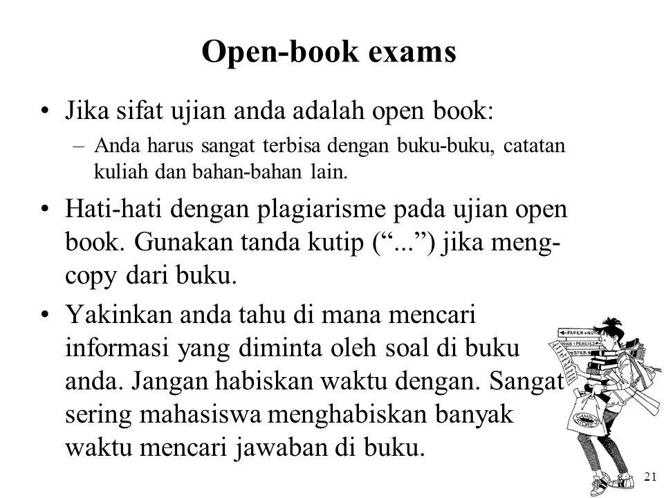21 Open-book exams Jika sifat ujian anda adalah open book: –Anda harus sangat terbisa dengan buku-buku, catatan kuliah dan bahan-bahan lain.
