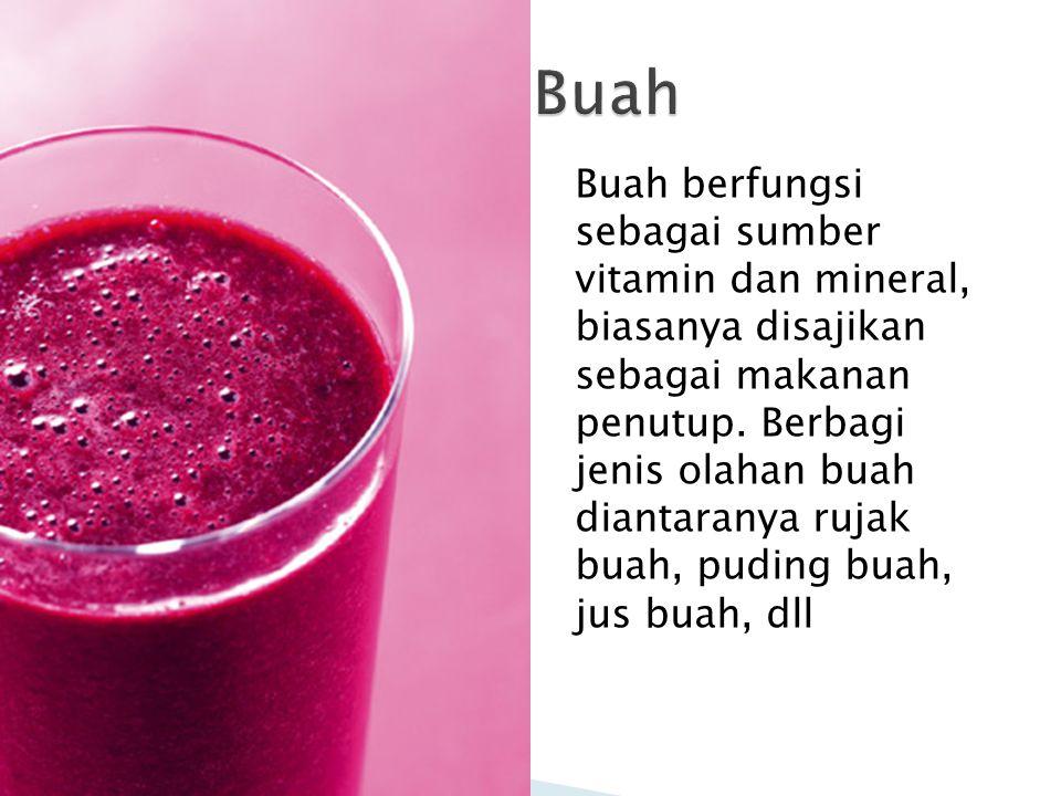 Buah berfungsi sebagai sumber vitamin dan mineral, biasanya disajikan sebagai makanan penutup.