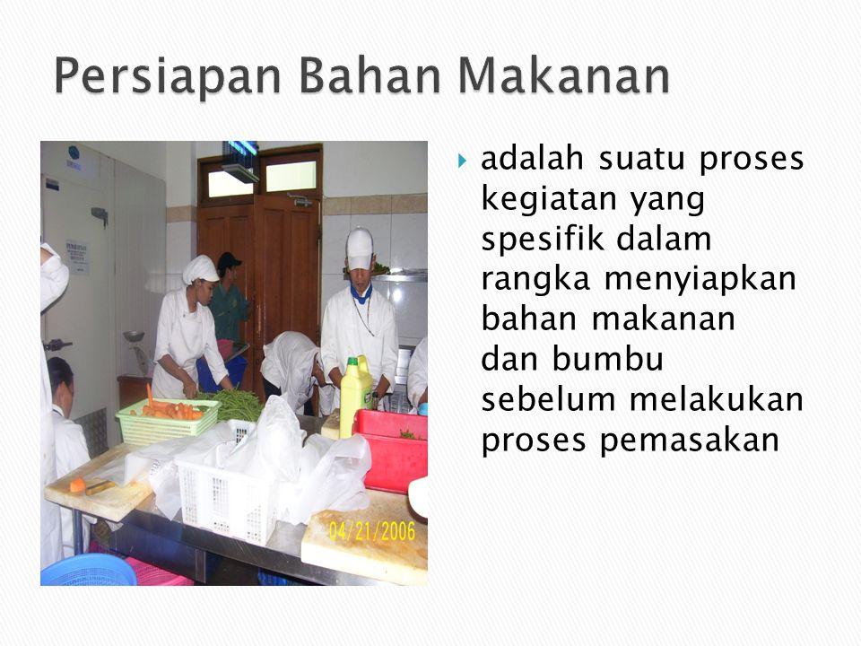  Bahan makanan diterima  Bahan makanan dikeluarkan dari tempat penyimpanan  Dibersihkan/disiangi  Proses pencucian  Proses pemotongan  Bila ada proses perendaman  Penggilingan  Pencetakan  Proses marinir
