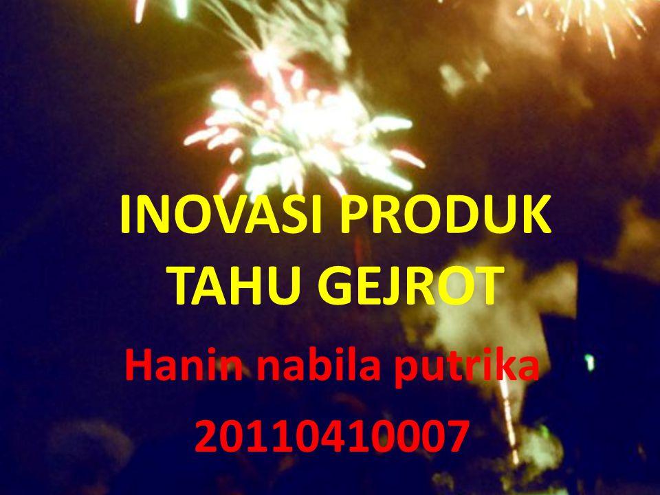 INOVASI PRODUK TAHU GEJROT Hanin nabila putrika 20110410007