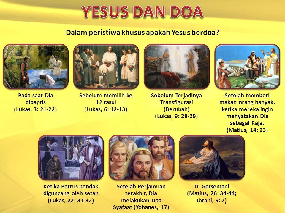 Pada saat Dia dibaptis (Lukas, 3: 21-22) Sebelum memilih ke 12 rasul (Lukas, 6: 12-13) Sebelum Terjadinya Transfigurasi (Berubah) (Lukas, 9: 28-29) Setelah memberi makan orang banyak, ketika mereka ingin menyatakan Dia sebagai Raja.