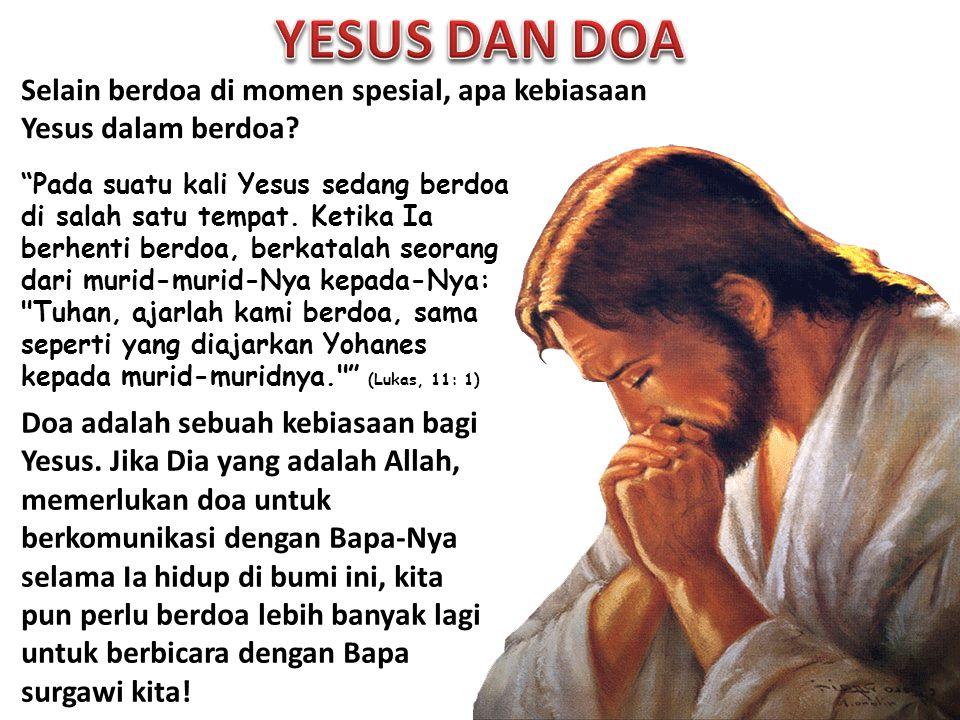 "Selain berdoa di momen spesial, apa kebiasaan Yesus dalam berdoa? ""Pada suatu kali Yesus sedang berdoa di salah satu tempat. Ketika Ia berhenti berdoa"