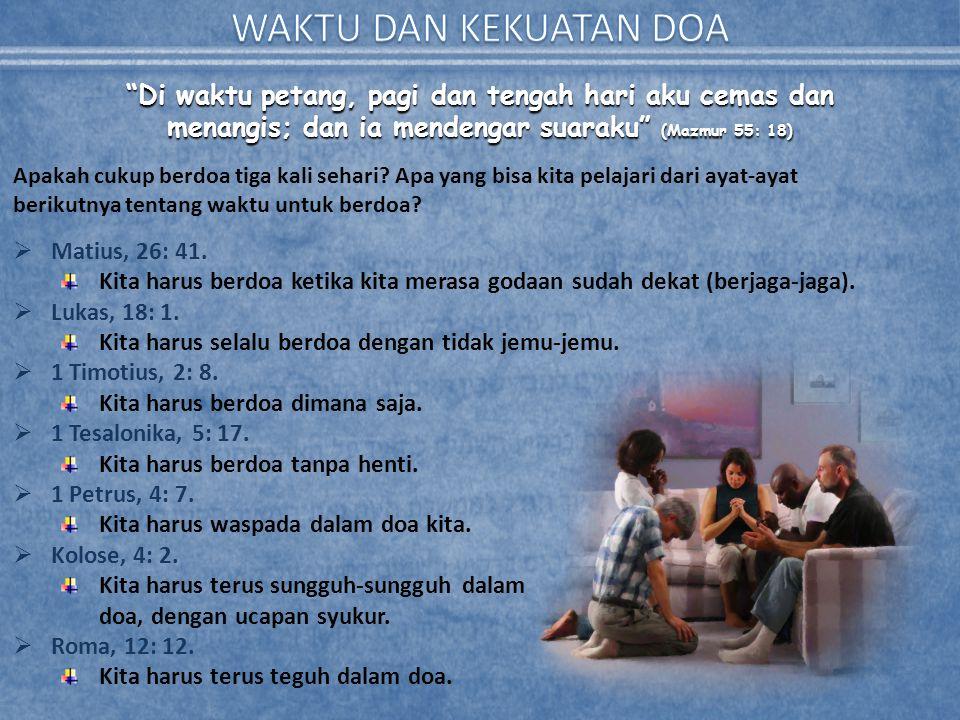 Di waktu petang, pagi dan tengah hari aku cemas dan menangis; dan ia mendengar suaraku (Mazmur 55: 18) Apakah cukup berdoa tiga kali sehari.