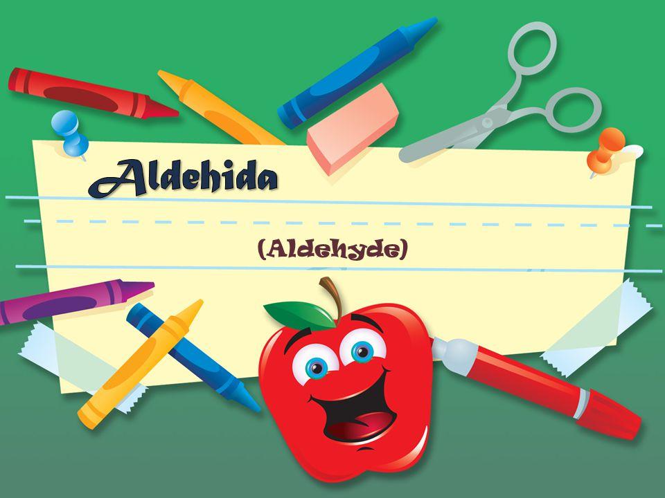 SEKILAS TENTANG ALDEHIDA Senyawa Aldehida merupakan senyawa turunan alkana yang memiliki gugus fungsi (-CHO).