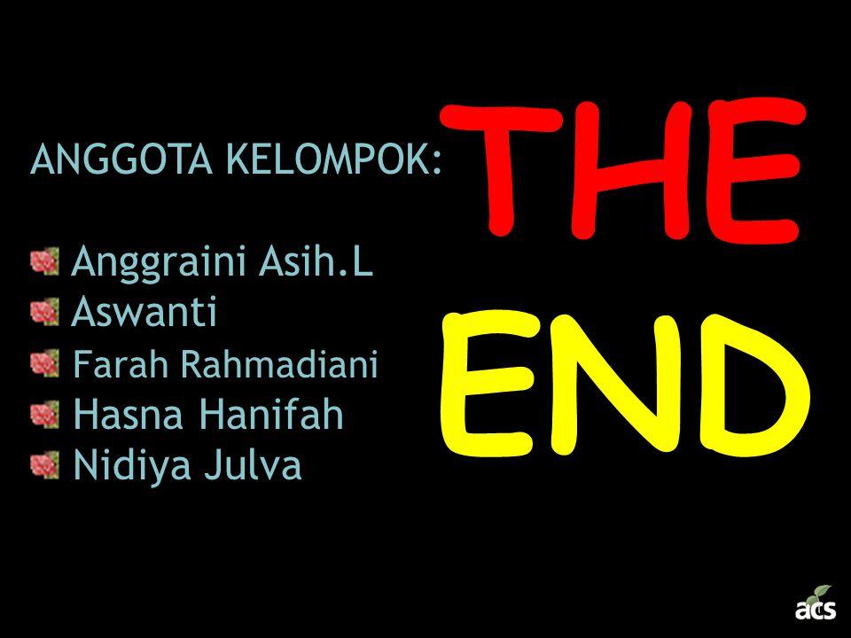 THE END ANGGOTA KELOMPOK: Anggraini Asih.L Aswanti Farah Rahmadiani Hasna Hanifah Nidiya Julva