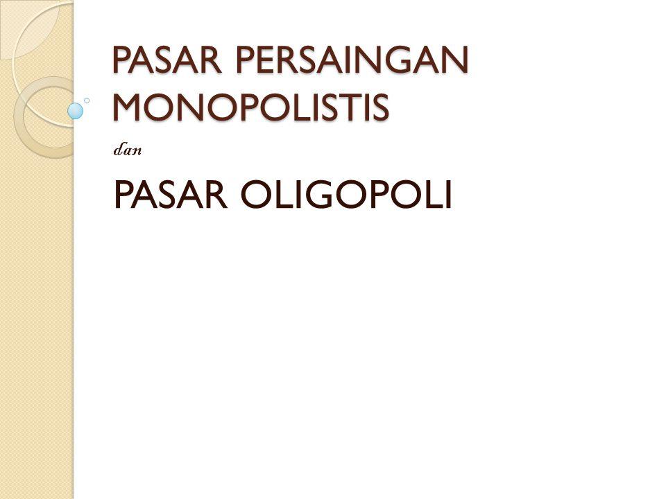 Pasar Persaingan Monopolistis Definisi : Adalah suatu pasar yang didalamnya terdapat banyak produsen yang menghasilkan barang yang berbeda corak (differentiated product) Merupakan perpaduan pasar persaingan sempurna dan pasar monopoli Ciri – ciri : 1.