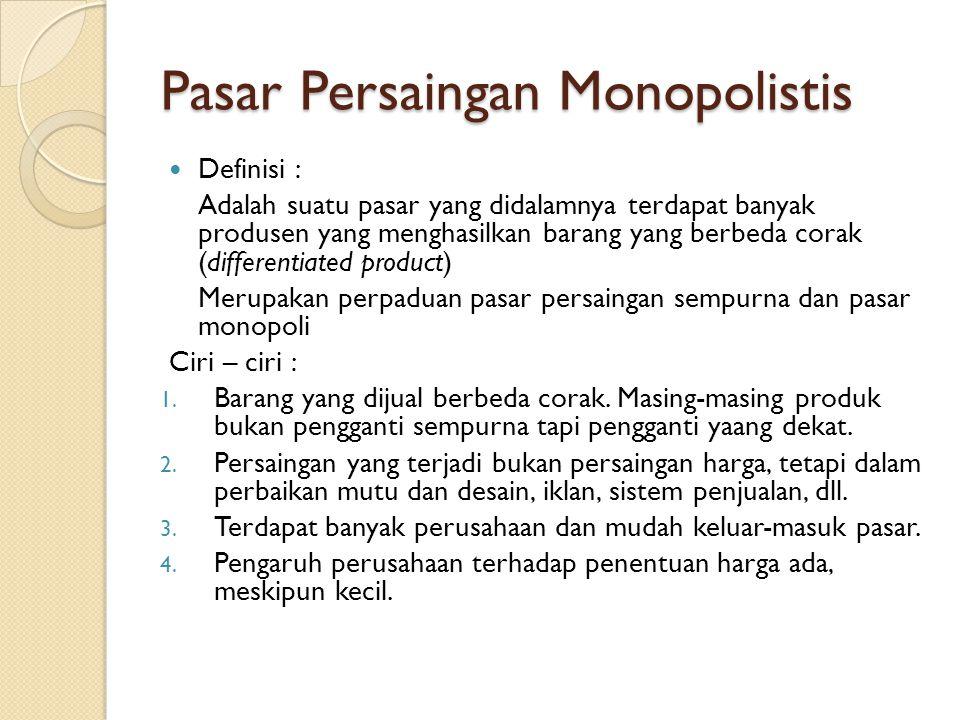 Pasar Persaingan Monopolistis Definisi : Adalah suatu pasar yang didalamnya terdapat banyak produsen yang menghasilkan barang yang berbeda corak (diff