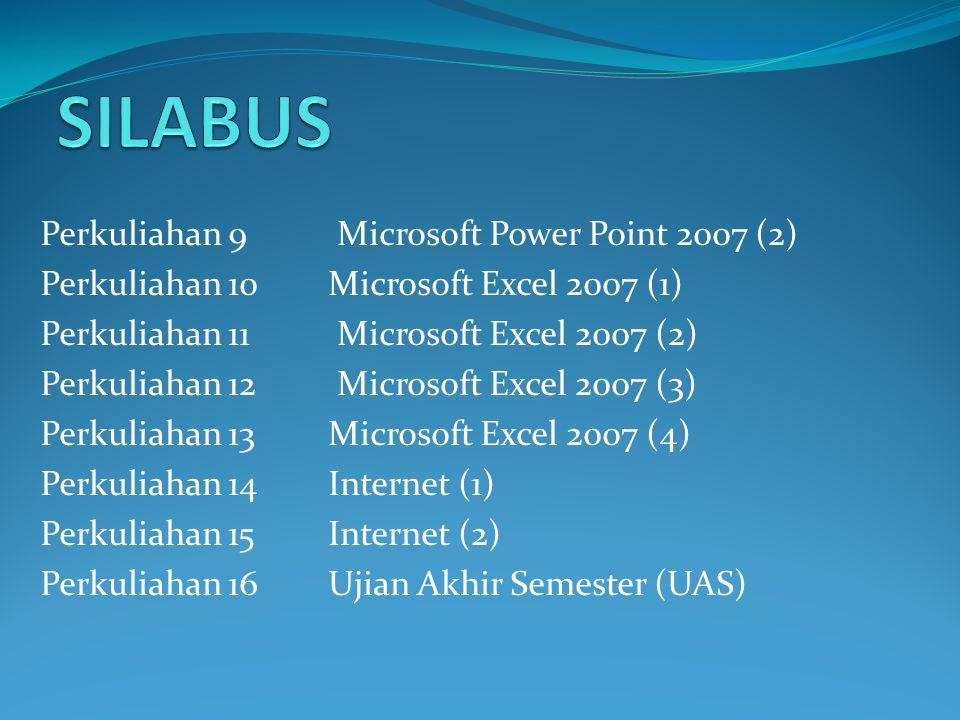 Perkuliahan 1 Pengenalan Komputer Perkuliahan 2 Sistem Komputer Perkuliahan 3Perangkat Lunak (Software) Perkuliahan 4Pengoperasian Dasar Windows Perkuliahan 5Microsoft Word 2007 (1) Perkuliahan 6Microsoft Word 2007 (2) Perkuliahan 7 Microsoft Power Point 2007 (1) Perkuliahan 8Ujian Tengah Semester (UTS)