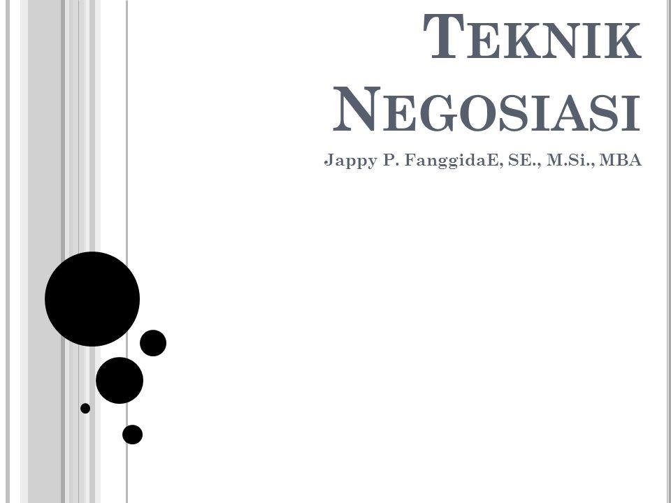 T EKNIK N EGOSIASI Jappy P. FanggidaE, SE., M.Si., MBA