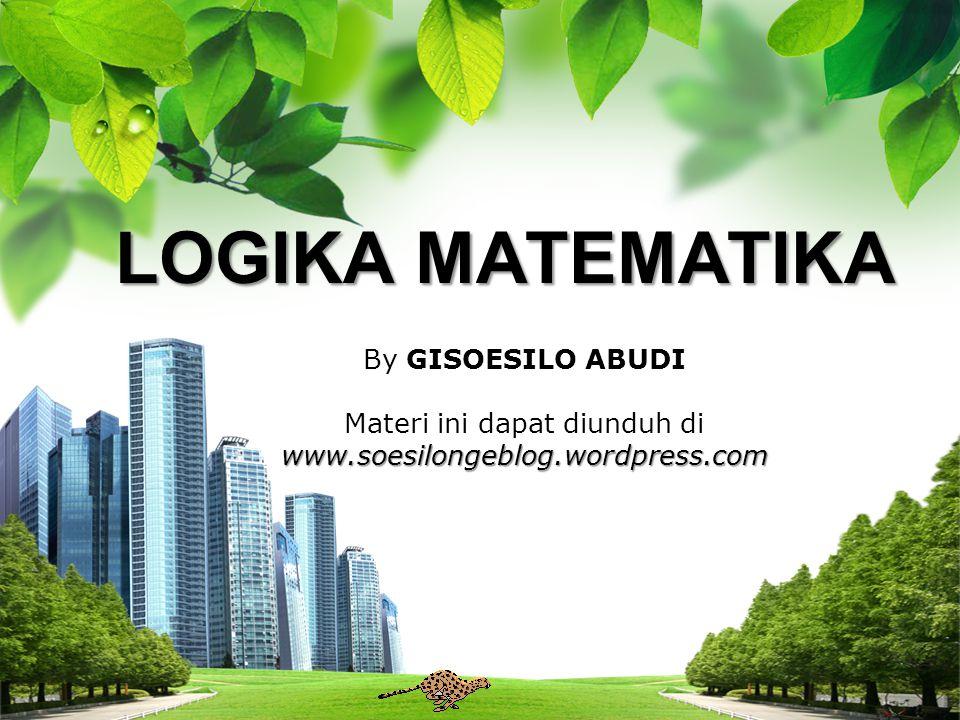 L/O/G/O LOGIKA MATEMATIKA LOGIKA MATEMATIKA By GISOESILO ABUDI Materi ini dapat diunduh diwww.soesilongeblog.wordpress.com