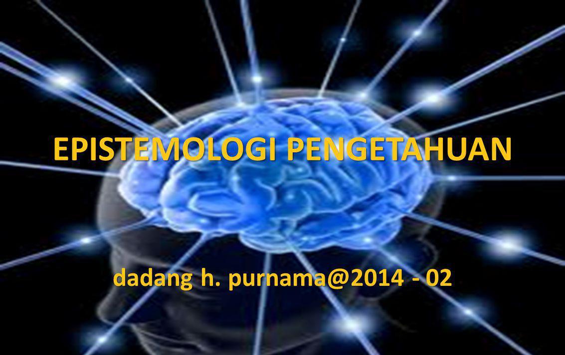 EPISTEMOLOGI PENGETAHUAN dadang h. purnama@2014 - 02