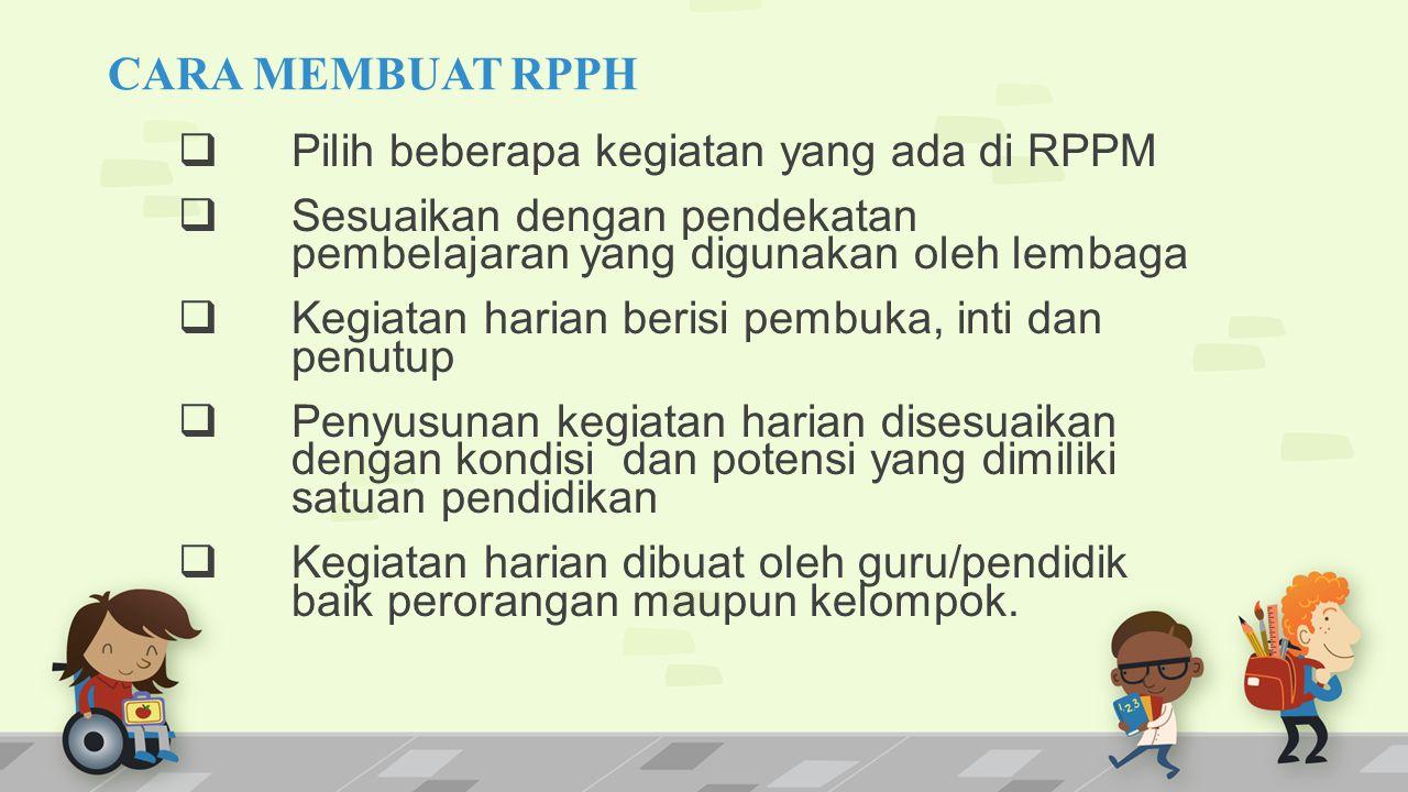 CARA MEMBUAT RPPH  Pilih beberapa kegiatan yang ada di RPPM  Sesuaikan dengan pendekatan pembelajaran yang digunakan oleh lembaga  Kegiatan harian