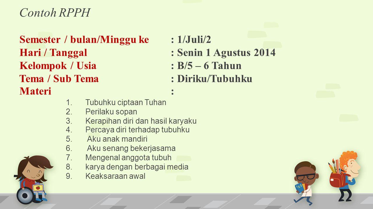 Semester / bulan/Minggu ke: 1/Juli/2 Hari / Tanggal : Senin 1 Agustus 2014 Kelompok / Usia : B/5 – 6 Tahun Tema / Sub Tema : Diriku/Tubuhku Materi : 1
