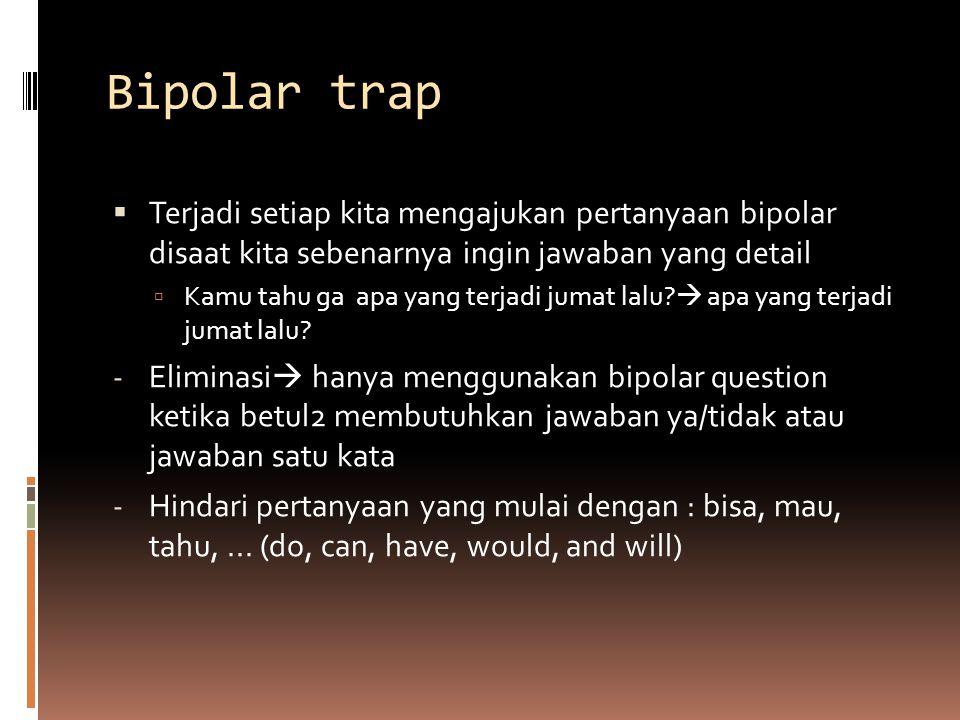 Bipolar trap  Terjadi setiap kita mengajukan pertanyaan bipolar disaat kita sebenarnya ingin jawaban yang detail  Kamu tahu ga apa yang terjadi jumat lalu.