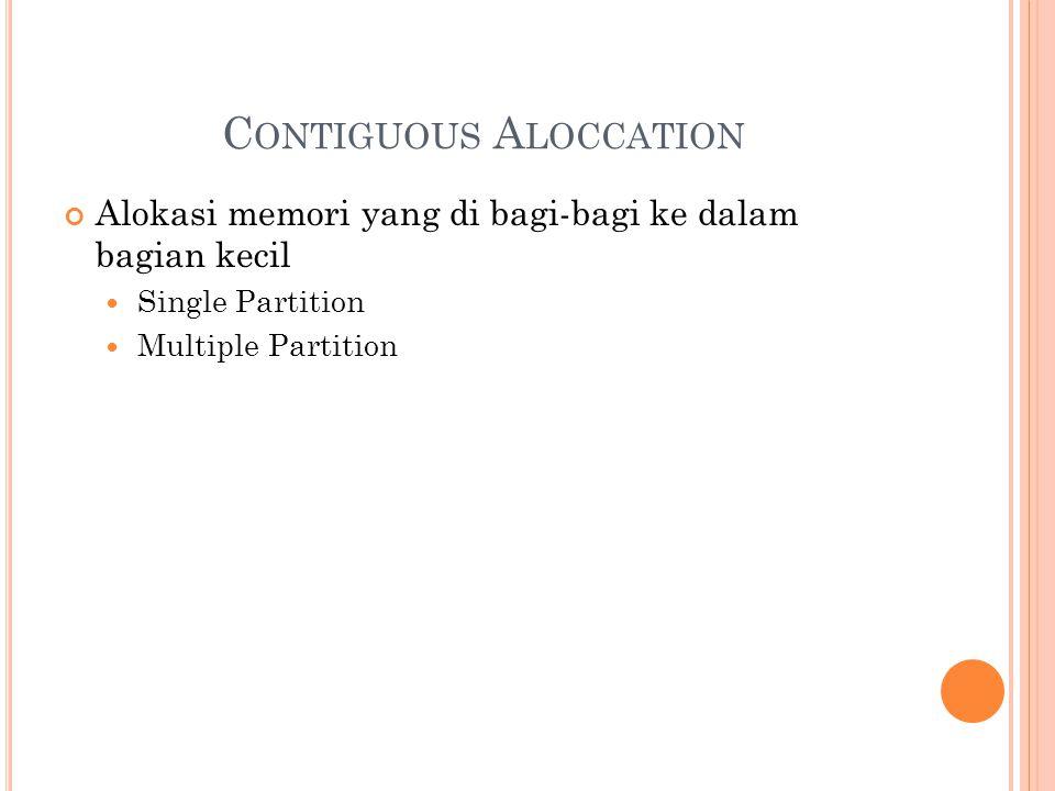 C ONTIGUOUS A LOCCATION Alokasi memori yang di bagi-bagi ke dalam bagian kecil Single Partition Multiple Partition