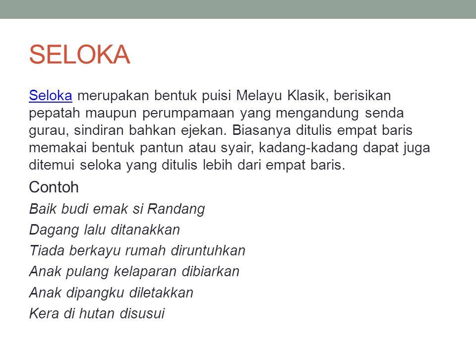 SELOKA SelokaSeloka merupakan bentuk puisi Melayu Klasik, berisikan pepatah maupun perumpamaan yang mengandung senda gurau, sindiran bahkan ejekan. Bi