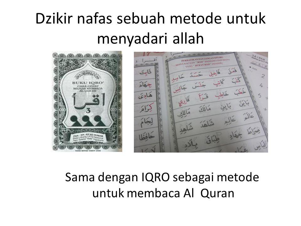 Dzikir nafas sebuah metode untuk menyadari allah Sama dengan IQRO sebagai metode untuk membaca Al Quran