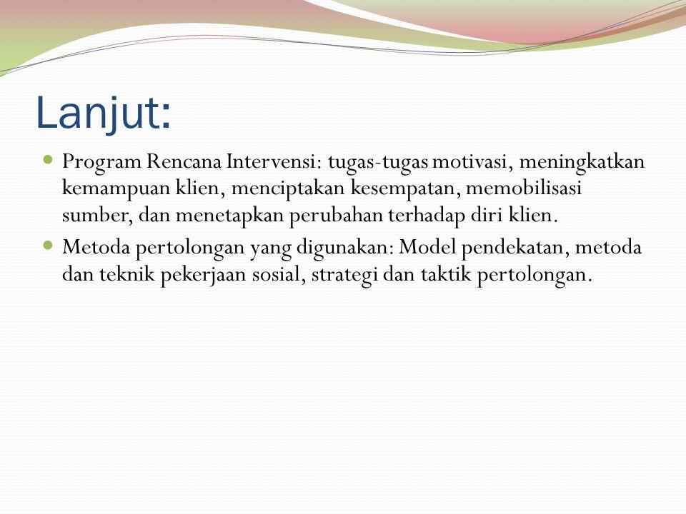 Lanjut: Program Rencana Intervensi: tugas-tugas motivasi, meningkatkan kemampuan klien, menciptakan kesempatan, memobilisasi sumber, dan menetapkan pe