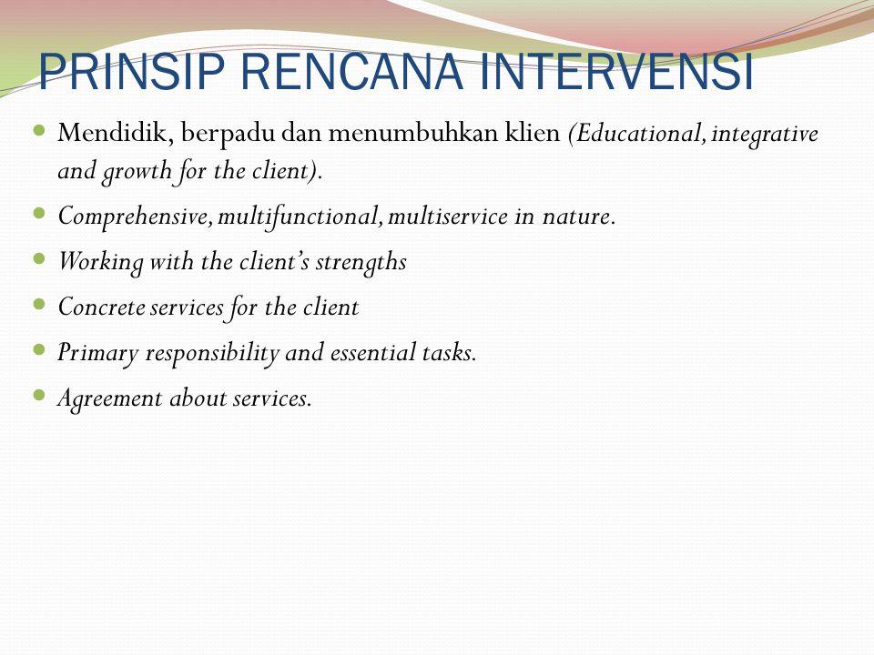 PRINSIP RENCANA INTERVENSI Mendidik, berpadu dan menumbuhkan klien (Educational, integrative and growth for the client). Comprehensive, multifunctiona