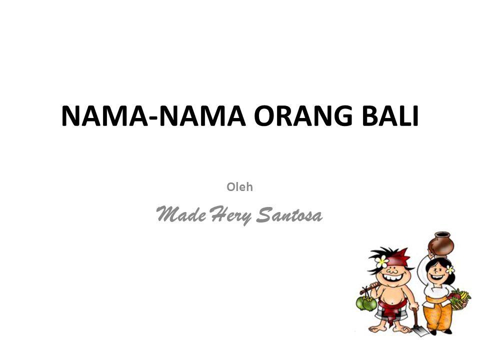 NAMA-NAMA ORANG BALI Oleh Made Hery Santosa