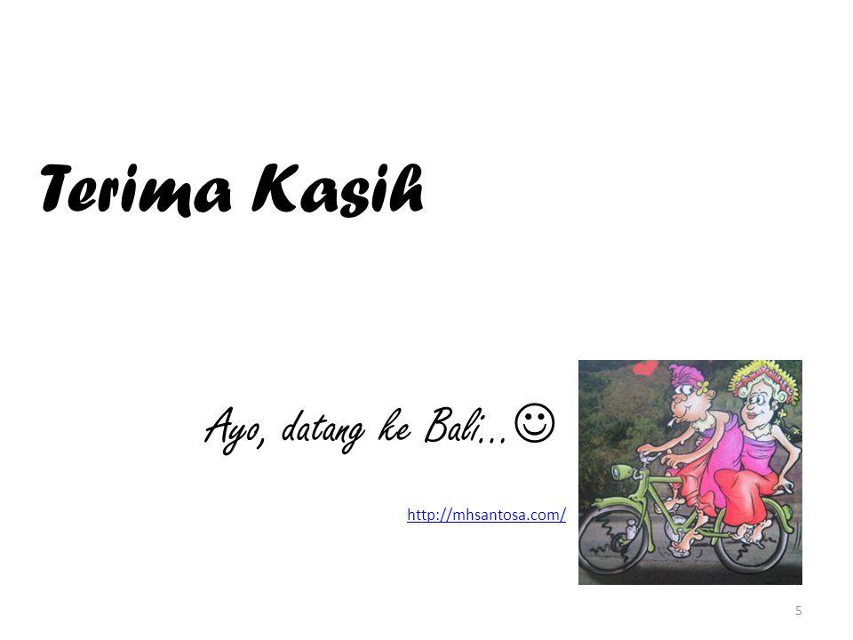 Terima Kasih Ayo, datang ke Bali… 5 http://mhsantosa.com/
