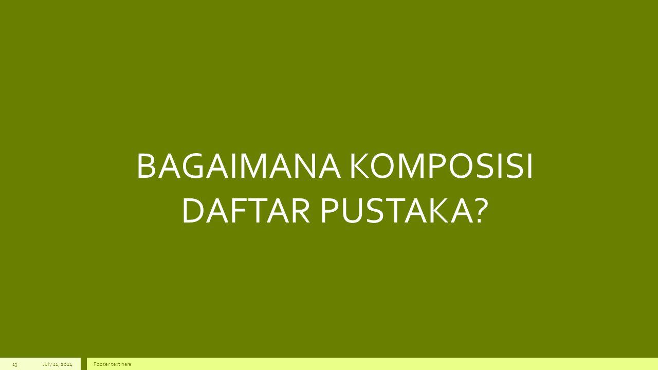 BAGAIMANA KOMPOSISI DAFTAR PUSTAKA? July 11, 2014Footer text here13