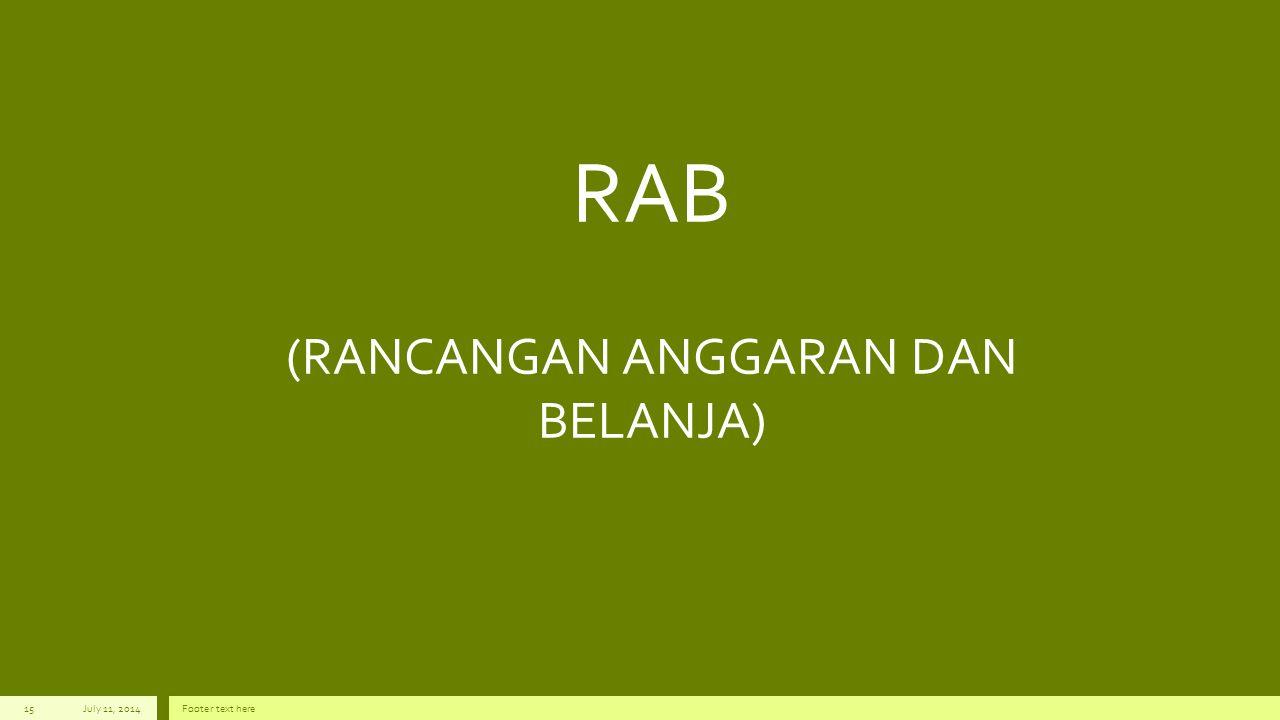 RAB (RANCANGAN ANGGARAN DAN BELANJA) July 11, 2014Footer text here15