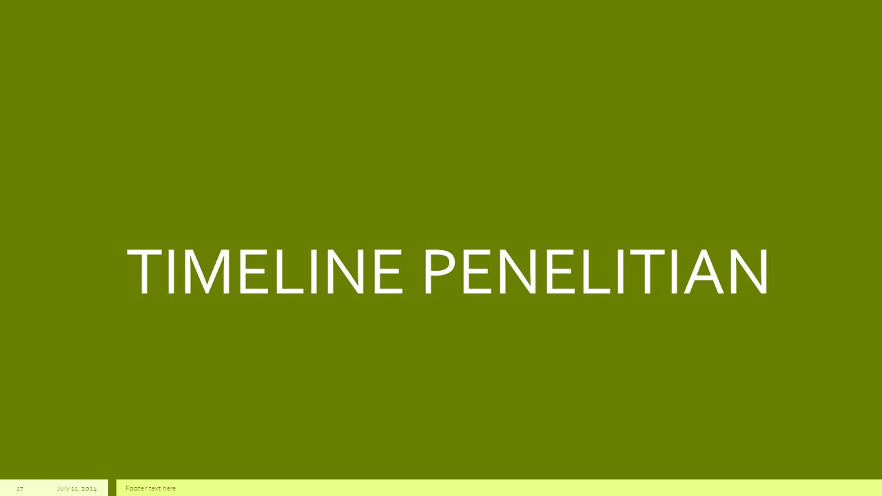 TIMELINE PENELITIAN July 11, 2014Footer text here17