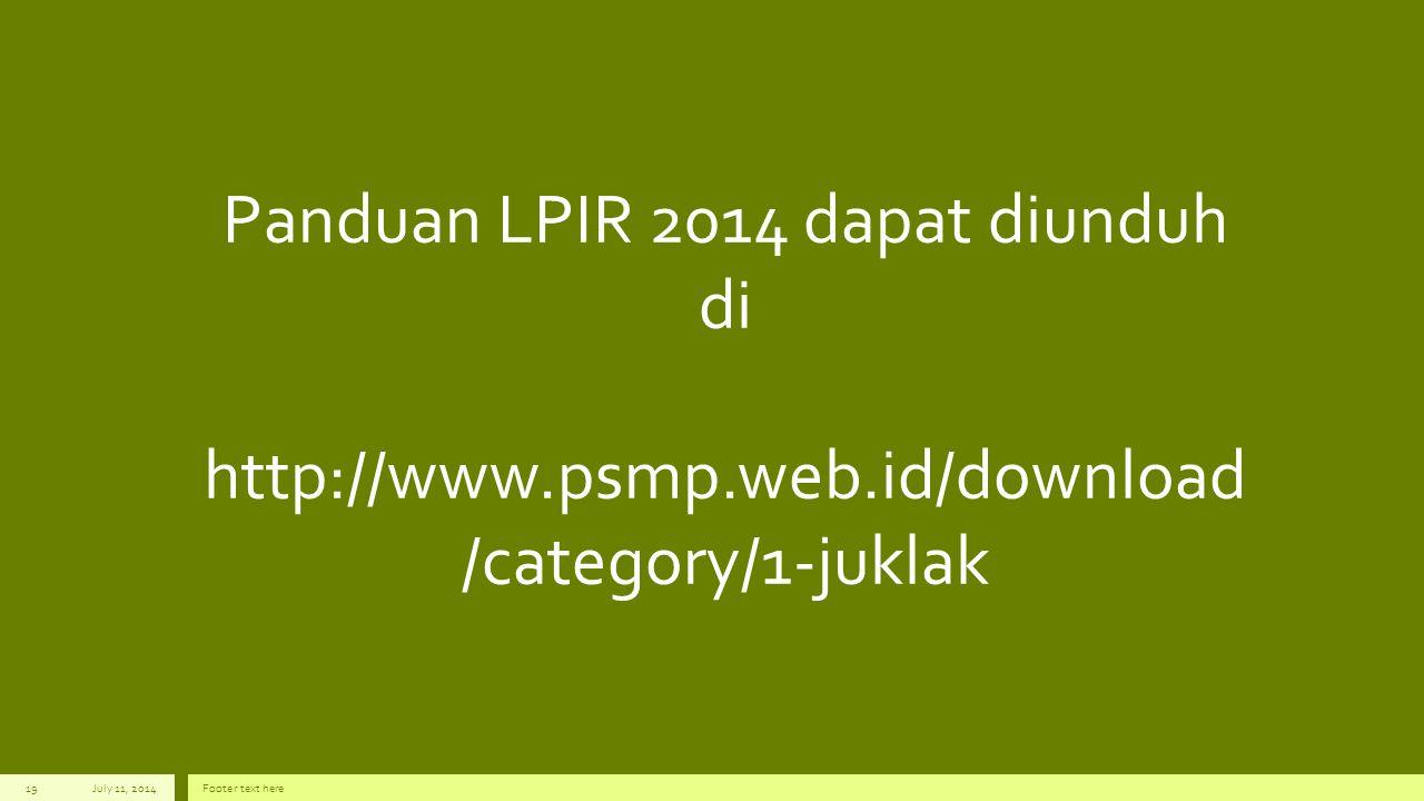 Panduan LPIR 2014 dapat diunduh di http://www.psmp.web.id/download /category/1-juklak July 11, 2014Footer text here19