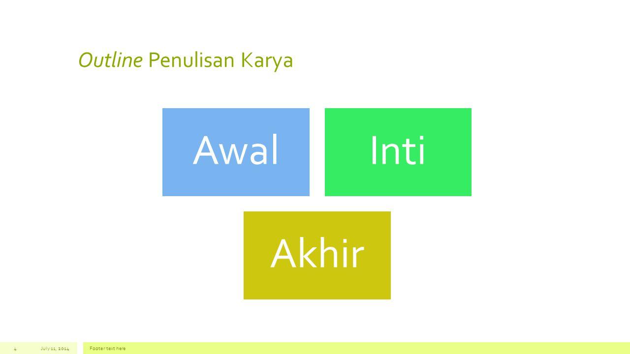Outline Penulisan Karya AwalInti Akhir July 11, 2014Footer text here4