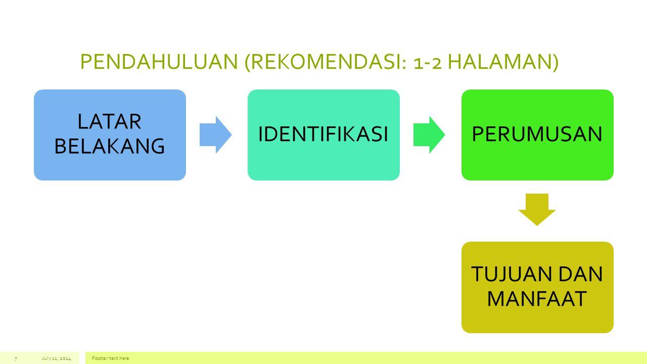 PENDAHULUAN (REKOMENDASI: 1-2 HALAMAN) LATAR BELAKANG IDENTIFIKASIPERUMUSAN TUJUAN DAN MANFAAT July 11, 2014Footer text here7