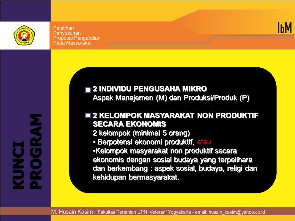 KUNCI PROGRAM 2 INDIVIDU PENGUSAHA MIKRO Aspek Manajemen (M) dan Produksi/Produk (P) 2 KELOMPOK MASYARAKAT NON PRODUKTIF SECARA EKONOMIS 2 kelompok (m